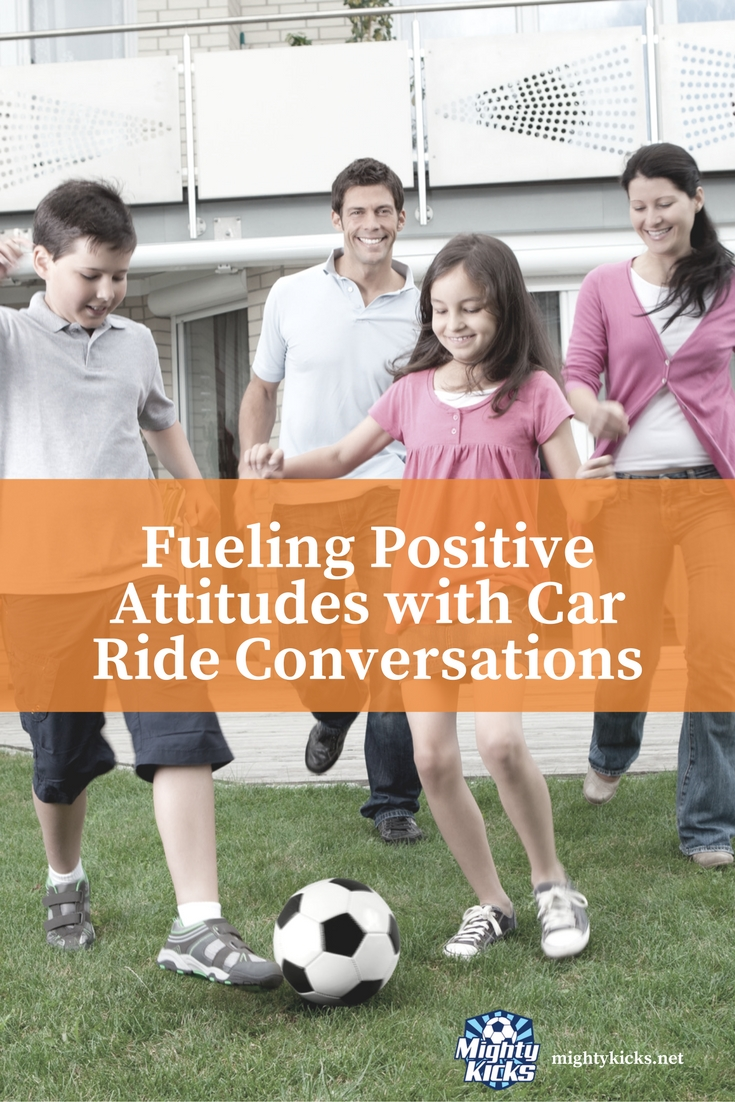 Mighty Kicks encourages and develops positive attitudes. Here are some tips to support this #healthyhabit with fun car ride conversations! #soccer #raisingkids @MightyKicks